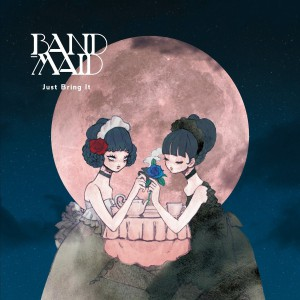 Band-Maid_Just Bring It